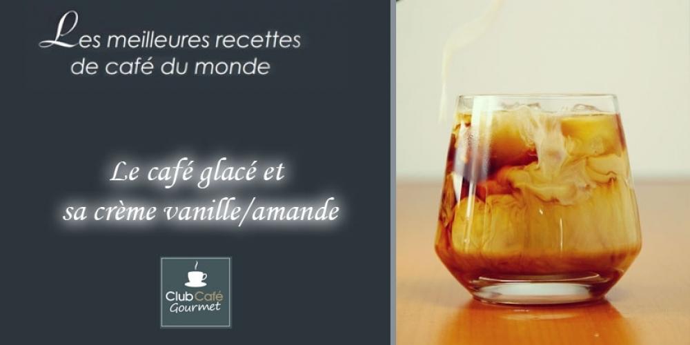 Le café glacé et sa crème vanille/amande